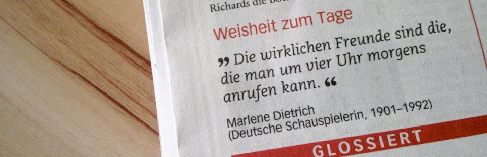 """""""Die wirklichen Freunde sind die, die man um vier Uhr morgens anurfen kann."""" - Marlene Dietrich"""