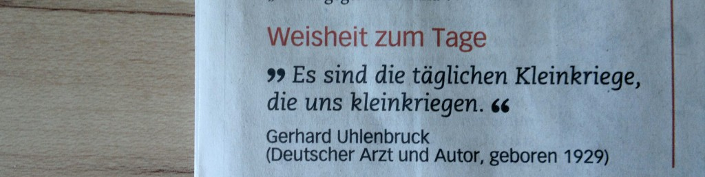 """""""Es sind die täglichen Kleinkriege..."""" - Gerhard Uhlenbruck"""