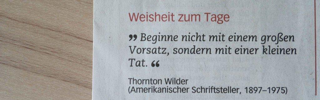 """""""Beginne nicht mit einem großen Vorsatz..."""" - Thornton Wilder"""