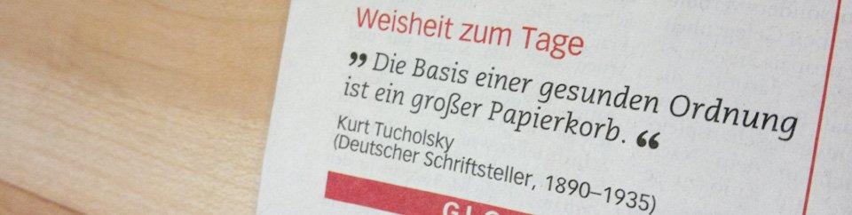 """""""Die Basis einer gesunden Ordnung ist ein großer Papierkorb."""" –Kurt Tucholsky"""