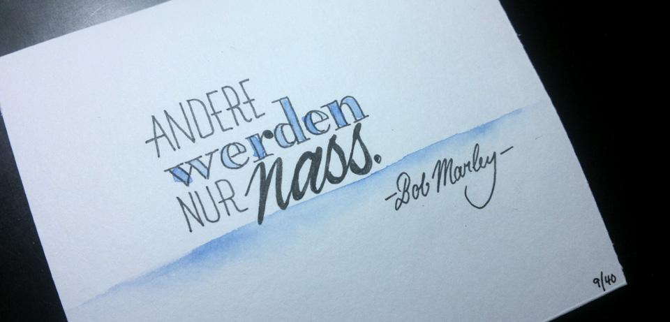 """""""Andere werden nur nass."""" –Bob Marley"""