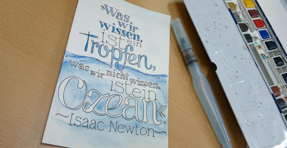 """""""Was wir wissen ist ein Tropfen, was wir nicht wissen ist ein Ozean."""" –Isaac Newton"""