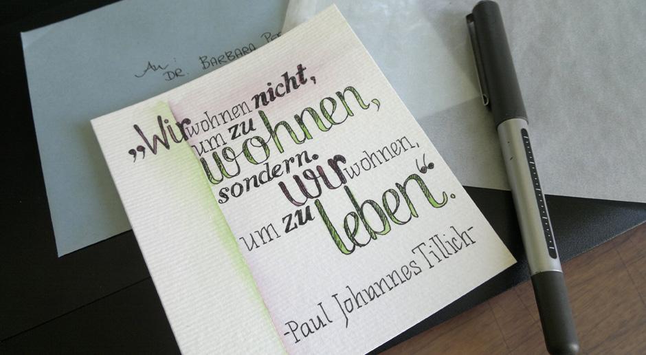 """""""Wir wohnen nicht um zu wohnen, wir wohnen um zu leben."""" –Paul J. TIllich"""