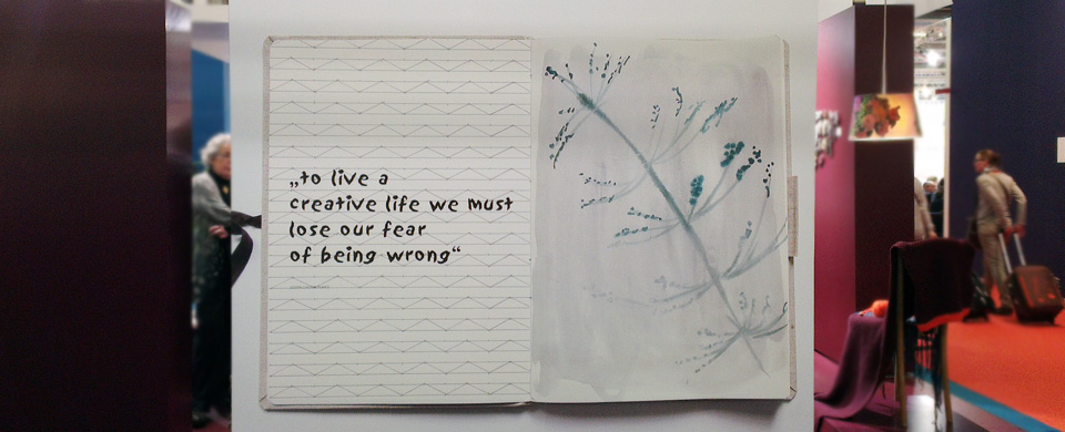 """To live a creative life we must lose our feat of being wrong"" - ein passendes Credo für die Kreativmesse."