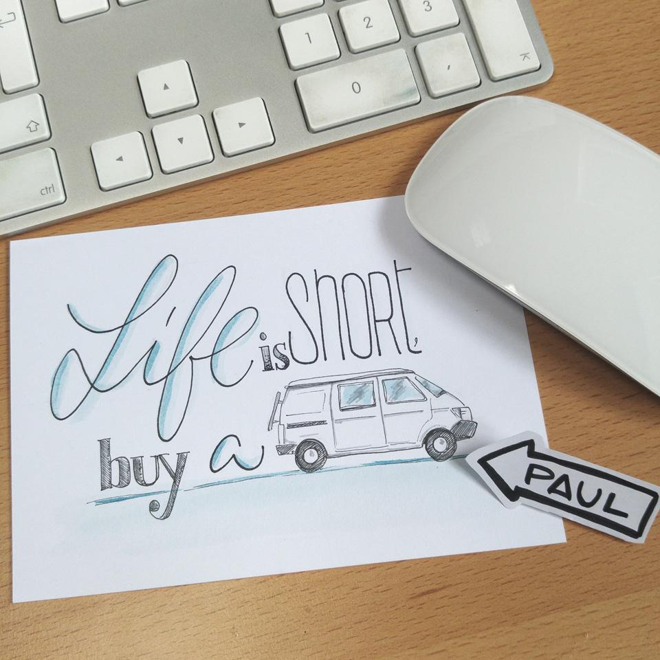 """Life is short, buy a van"" - und das ist übrigens Paul."