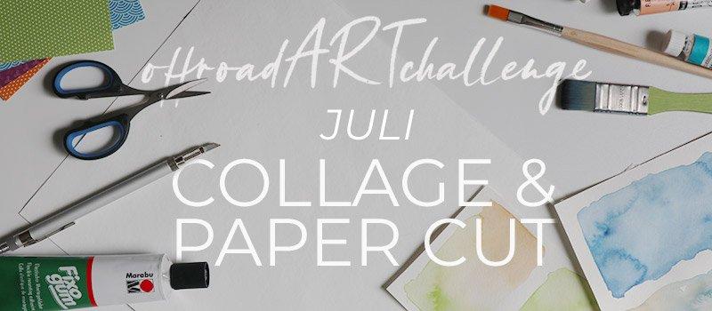 Titelbild zum Monatsthema Juli der OffroadARTchallenge: Collage und Paper Cut