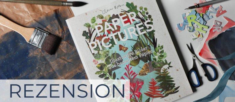 """Buchrezension """"Paper Pictures - Illustrative Bilder aus bemaltem Papier"""" von Clover Robin, erschienen als deutsche Fassung im haupt Verlag."""